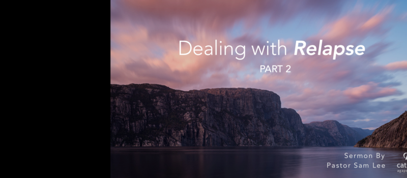 Sermon: Dealing with relapse – Part 2