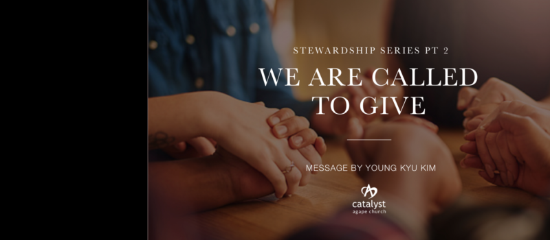 Sermon: Stewardship Series – We are called to give