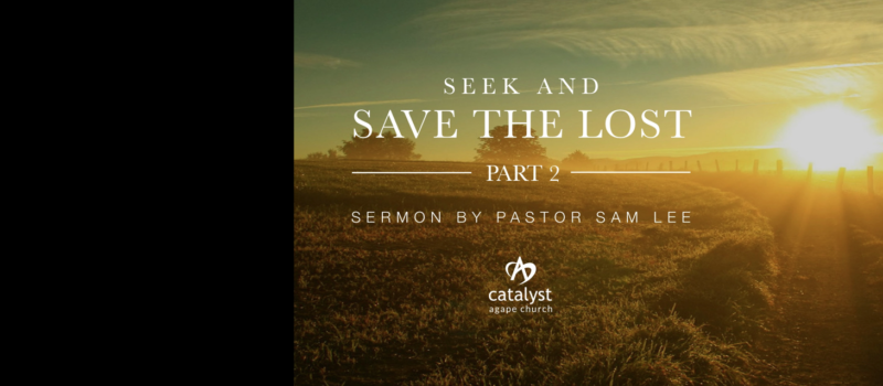 Sermon: Seek and Save the Lost – Part 2